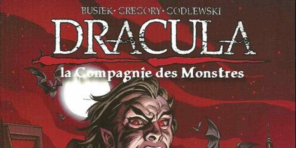 Dracula : La Compagnie des Monstres, tome 1 – Daryl Gregory, Kurt Busiek et Scott Godlewski