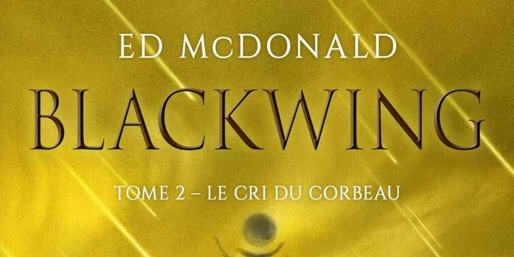 Blackwing, tome 2 : La Cri du corbeau – Ed McDonald