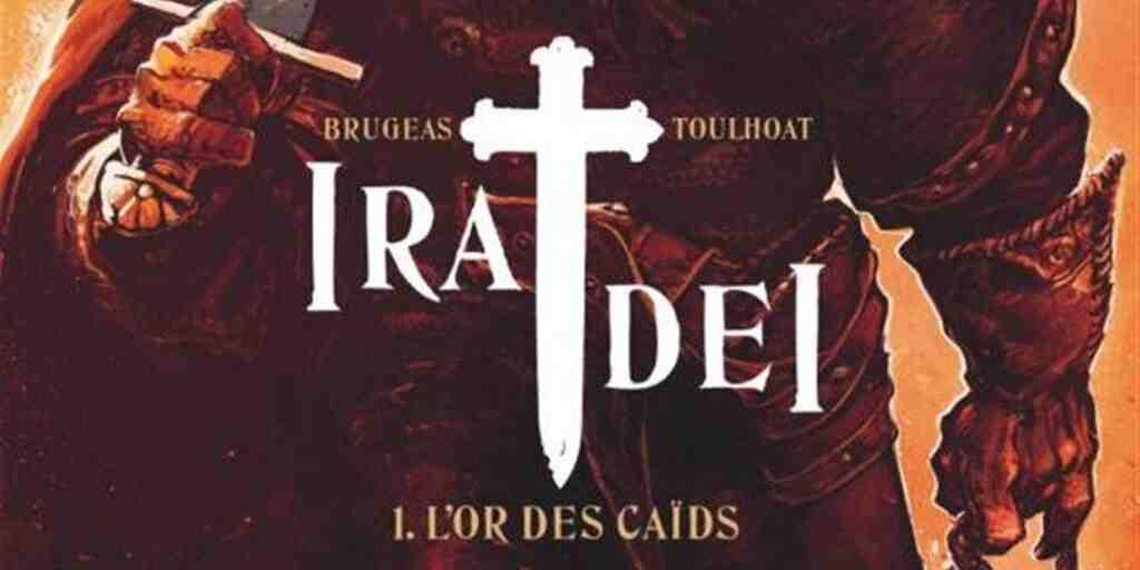 Ira Dei, tome 1 : L'Or des Caïds – Vincent Brugeas et Ronan Toulhoat