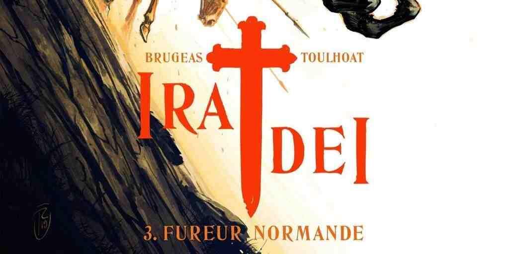 Ira Dei, tome 3 : Fureur normande – Vincent Brugeas et Ronan Toulhoat