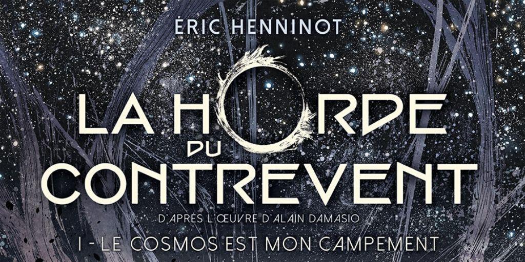 Horde du Contrevent (La), tome 1 : Le Cosmos est mon campement – Eric Henninot