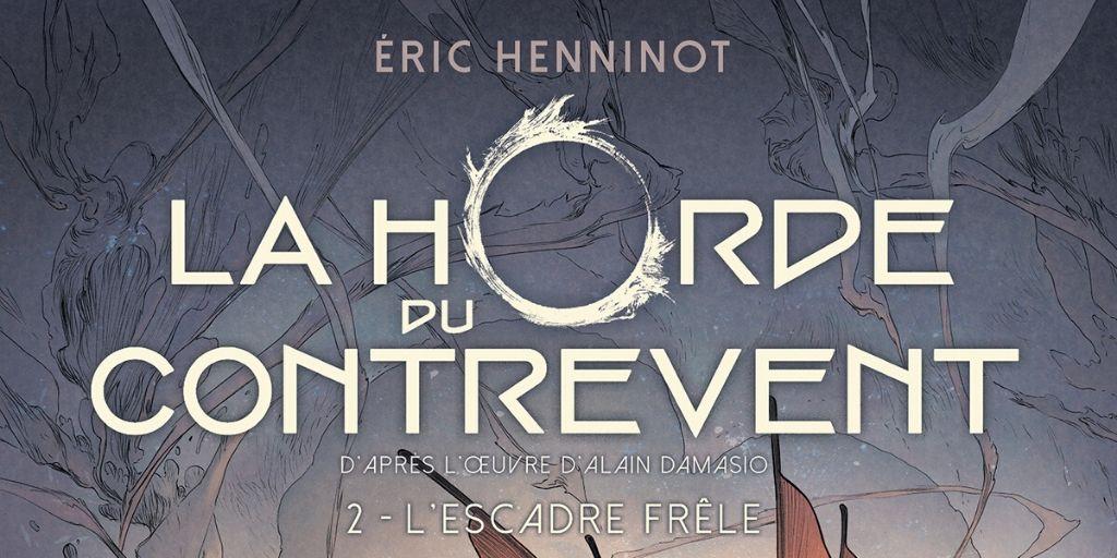 Horde du Contrevent (La), tome 2 : L'Escadre Frêle – Eric Henninot