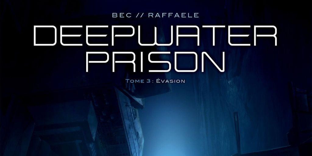 Deepwater Prison, tome 3 : Evasion – Christophe Bec et Stefano Raffaele