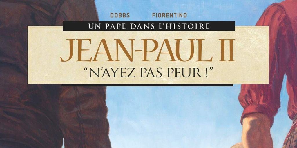 Pape dans l'Histoire (Un), tome 3: Jean-Paul II «N'ayez pas peur !» – Dobbs et Fabrizio Fiorentino