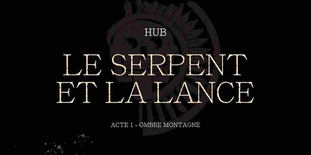 Serpent et la Lance (Le), Acte 1 : Ombre-Montagne – Hub