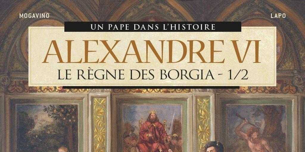 Pape dans l'Histoire (Un), tome 4: Le Règne des Borgia Partie 1 – Simona Mogavino et Alessio Lupo