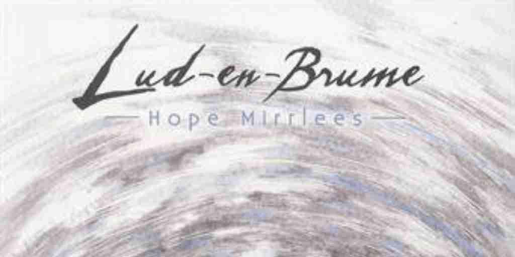 Lud-en-Brume – Hope Mirrlees