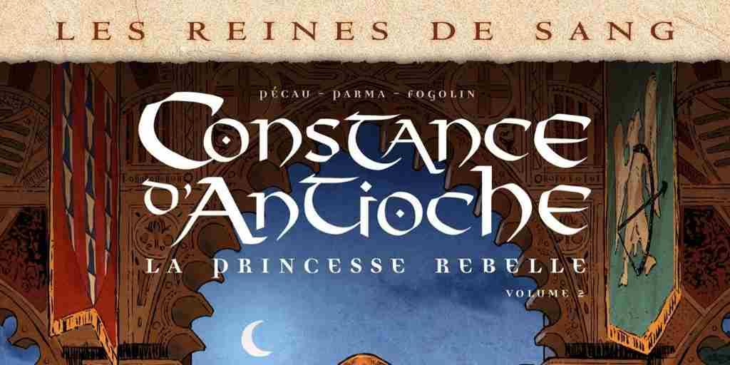 Reines de sang : Constance d'Antioche la Princesse rebelle, tome 2 – Jean-Pierre Pécau et Gabrielle Parma