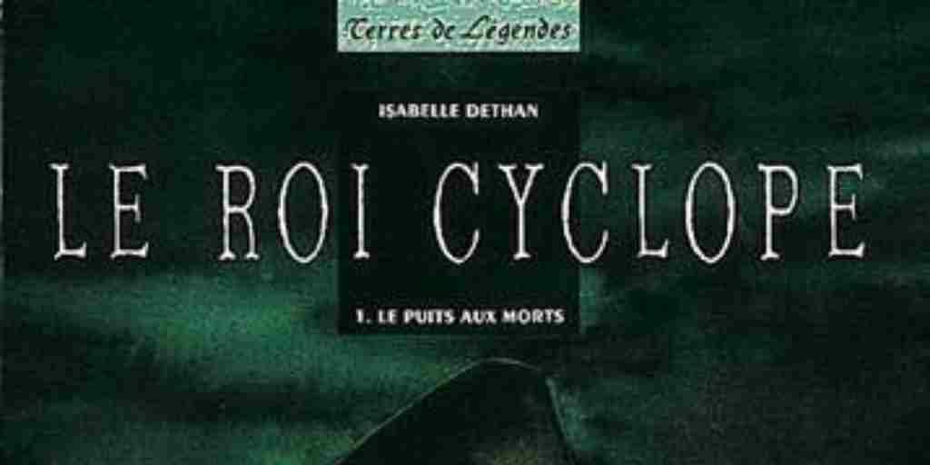 Roi Cyclope (Le), tome 1 : Le Puits aux Morts – Isabelle Dethan