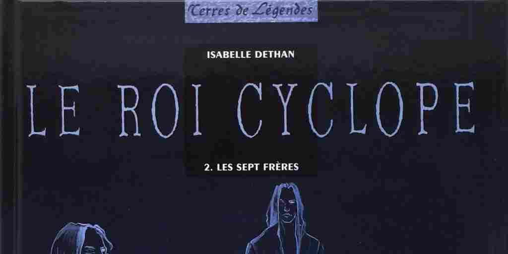 Roi Cyclope (Le), tome 2 : Les Sept Frères – Isabelle Dethan