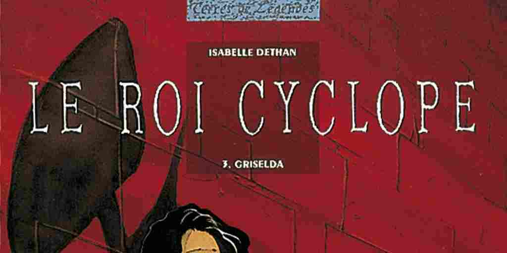 Roi Cyclope (Le), tome 3 : Griselda – Isabelle Dethan