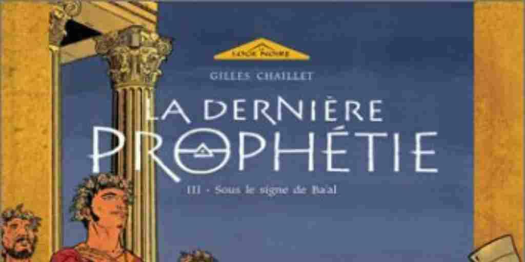 Dernière Prophétie (La), tome 3 : Sous le Signe de Ba'al – Gilles Chaillet