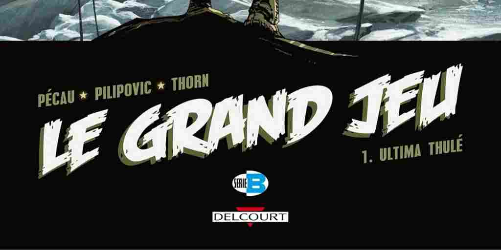 Grand Jeu (Le), tome 1 : Ultima Thulé – Jean-Pierre Pécau et Leo Pilipovic