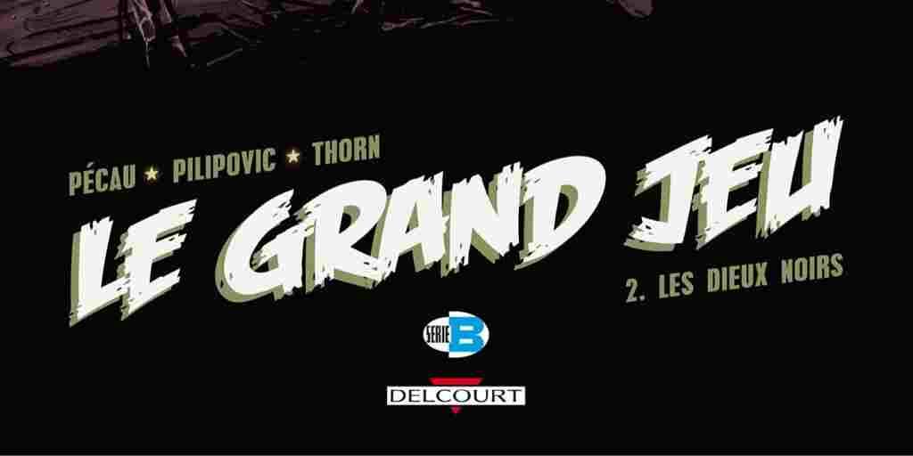 Grand Jeu (Le), tome 2 : Les Dieux Noirs – Jean-Pierre Pécau et Leo Pilipovic