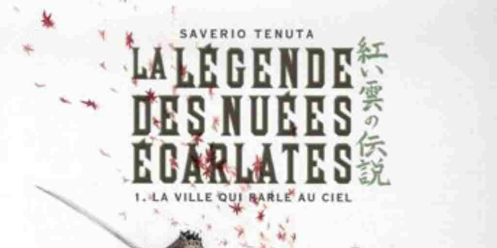 Légende des Nuées Écarlates (La), tome 1 : La Ville qui parle au ciel – Saverio Tenuta