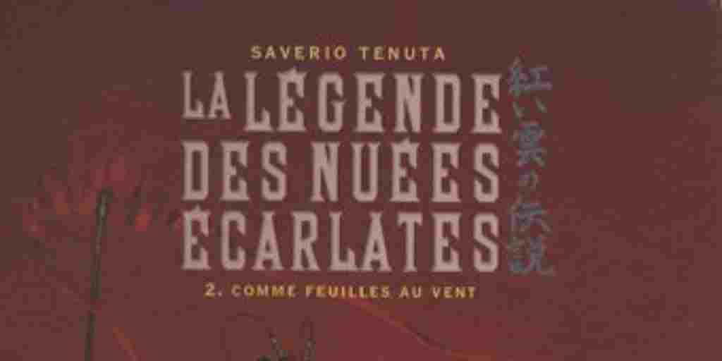 Légende des Nuées Écarlates (La), tome 2 : Comme Feuilles au vent – Saverio Tenuta